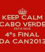 KEEP CALM CABO VERDE ESTÁ NOS 4ºs FINAL DA CAN2013 - Personalised Poster A4 size