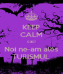 KEEP CALM caci Noi ne-am ales TURISMUL - Personalised Poster A4 size