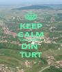 KEEP CALM CACI SUNT  DIN  TURT - Personalised Poster A4 size
