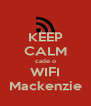 KEEP CALM cade o WIFI Mackenzie - Personalised Poster A4 size