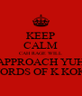KEEP CALM CAH RAGE WILL APPROACH YUH WORDS OF K KOKE - Personalised Poster A4 size