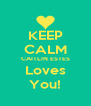 KEEP CALM CAITLIN ESTES Loves You! - Personalised Poster A4 size