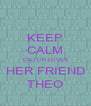 KEEP CALM CAITLIN LOVES HER FRIEND THEO - Personalised Poster A4 size