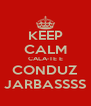 KEEP CALM CALA-TE E CONDUZ JARBASSSS - Personalised Poster A4 size