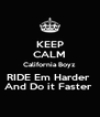 KEEP CALM California Boyz  RIDE Em Harder  And Do it Faster  - Personalised Poster A4 size