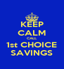 KEEP CALM CALL 1st CHOICE SAVINGS - Personalised Poster A4 size