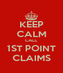 KEEP CALM CALL 1ST POINT CLAIMS - Personalised Poster A4 size