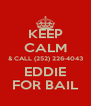 KEEP CALM & CALL (252) 226-4043 EDDIE FOR BAIL - Personalised Poster A4 size