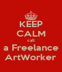 KEEP CALM call a Freelance ArtWorker - Personalised Poster A4 size