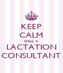 KEEP CALM CALL A LACTATION CONSULTANT - Personalised Poster A4 size