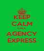 KEEP CALM CALL AGENCY EXPRESS - Personalised Poster A4 size