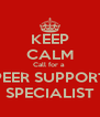 KEEP CALM Call for a  PEER SUPPORT SPECIALIST - Personalised Poster A4 size