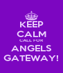 KEEP CALM CALL FOR ANGELS GATEWAY! - Personalised Poster A4 size
