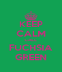 KEEP CALM CALL FUCHSIA GREEN - Personalised Poster A4 size