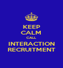 KEEP CALM CALL INTERACTION RECRUITMENT - Personalised Poster A4 size