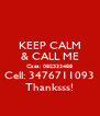 KEEP CALM & CALL ME Casa: 082533488 Cell: 3476711093 Thanksss! - Personalised Poster A4 size