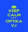 KEEP CALM CALL OPTIKA VJ - Personalised Poster A4 size