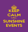 KEEP CALM CALL SUNSHINE EVENTS - Personalised Poster A4 size