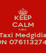 KEEP CALM CaLL Taxi Medgidia ON 0761132741 - Personalised Poster A4 size