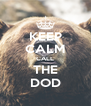 KEEP CALM CALL THE DOD - Personalised Poster A4 size
