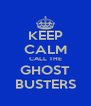 KEEP CALM CALL THE GHOST BUSTERS - Personalised Poster A4 size