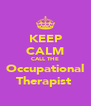 KEEP CALM CALL THE  Occupational  Therapist  - Personalised Poster A4 size