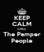 KEEP CALM CALL The Pamper People - Personalised Poster A4 size
