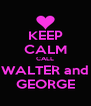 KEEP CALM CALL WALTER and GEORGE - Personalised Poster A4 size