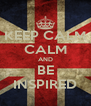 KEEP CALM CALM AND BE INSPIRED - Personalised Poster A4 size