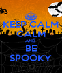 KEEP CALM CALM AND  BE SPOOKY - Personalised Poster A4 size