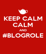 KEEP CALM CALM AND #BLOGROLE  - Personalised Poster A4 size