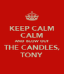 KEEP CALM CALM AND BLOW OUT THE CANDLES, TONY - Personalised Poster A4 size