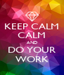 KEEP CALM CALM AND DO YOUR WORK - Personalised Poster A4 size