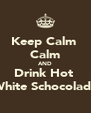 Keep Calm  Calm AND Drink Hot  White Schocolade - Personalised Poster A4 size