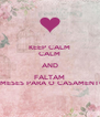 KEEP CALM CALM AND FALTAM 8 MESES PARA O CASAMENTO - Personalised Poster A4 size