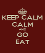 KEEP CALM CALM AND GO EAT - Personalised Poster A4 size