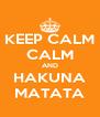 KEEP CALM CALM AND HAKUNA MATATA - Personalised Poster A4 size