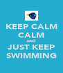 KEEP CALM CALM AND JUST KEEP SWIMMING - Personalised Poster A4 size