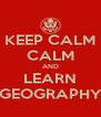 KEEP CALM CALM AND LEARN GEOGRAPHY - Personalised Poster A4 size
