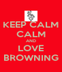 KEEP CALM CALM AND LOVE BROWNING - Personalised Poster A4 size