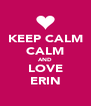 KEEP CALM CALM AND LOVE ERIN - Personalised Poster A4 size