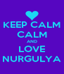 KEEP CALM CALM AND LOVE NURGULYA - Personalised Poster A4 size