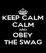 KEEP CALM CALM AND OBEY THE SWAG - Personalised Poster A4 size