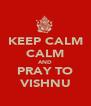 KEEP CALM CALM AND PRAY TO VISHNU - Personalised Poster A4 size