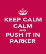 KEEP CALM CALM AND PUSH IT IN PARKER - Personalised Poster A4 size