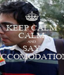 KEEP CALM CALM AND SAY ACCOMODATION - Personalised Poster A4 size