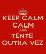 KEEP CALM CALM AND TENTE  OUTRA VEZ - Personalised Poster A4 size
