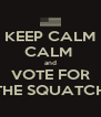 KEEP CALM CALM  and VOTE FOR THE SQUATCH - Personalised Poster A4 size