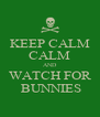 KEEP CALM CALM AND WATCH FOR  BUNNIES - Personalised Poster A4 size