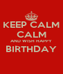 KEEP CALM CALM AND WISH HAPPY BIRTHDAY  - Personalised Poster A4 size